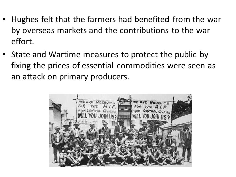 Hughes felt that the farmers had benefited from the war by overseas markets and the contributions to the war effort.