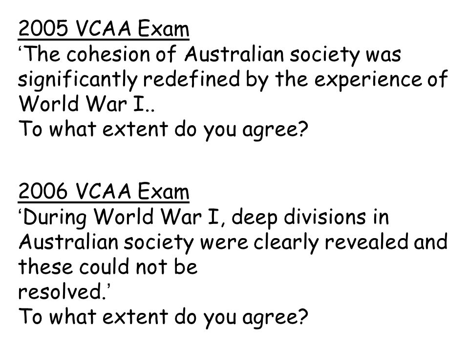 2005 VCAA Exam 'The cohesion of Australian society was significantly redefined by the experience of World War I..