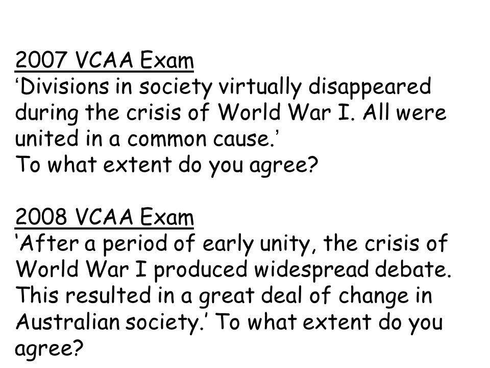 2007 VCAA Exam 'Divisions in society virtually disappeared during the crisis of World War I. All were united in a common cause.'
