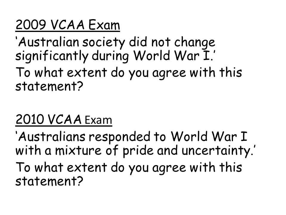 2009 VCAA Exam 'Australian society did not change significantly during World War I.' To what extent do you agree with this statement.