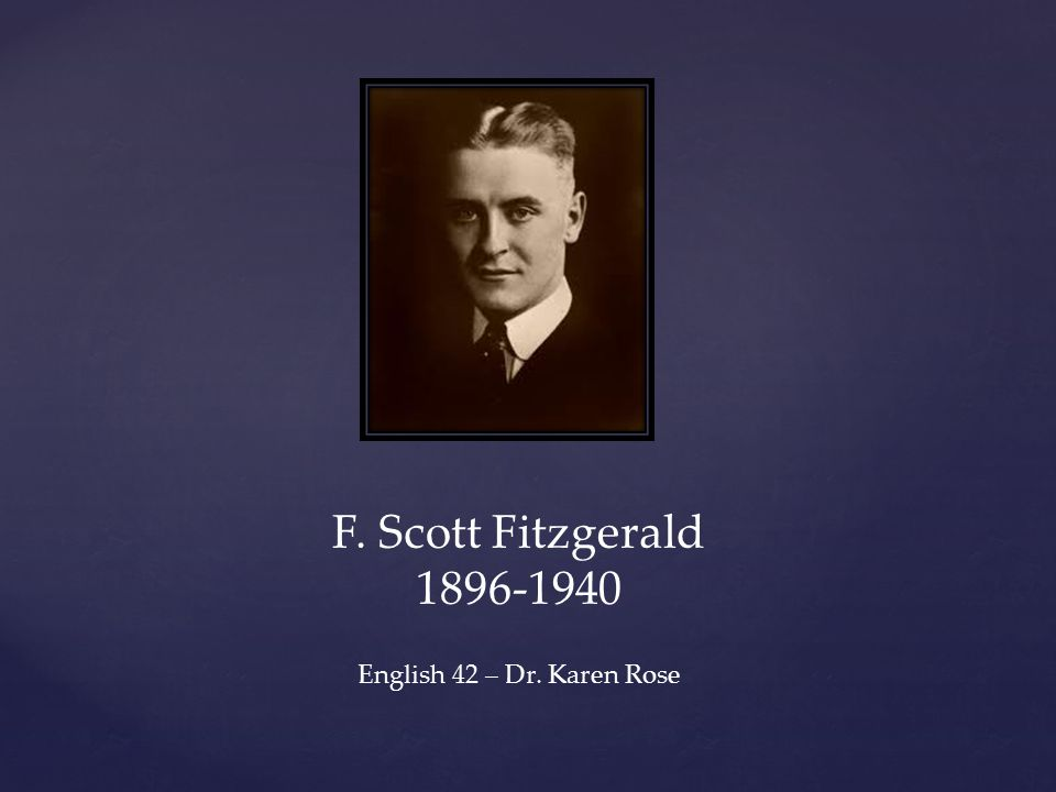 F. Scott Fitzgerald 1896-1940 English 42 – Dr. Karen Rose