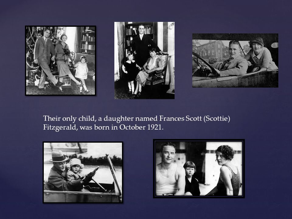 Their only child, a daughter named Frances Scott (Scottie) Fitzgerald, was born in October 1921.