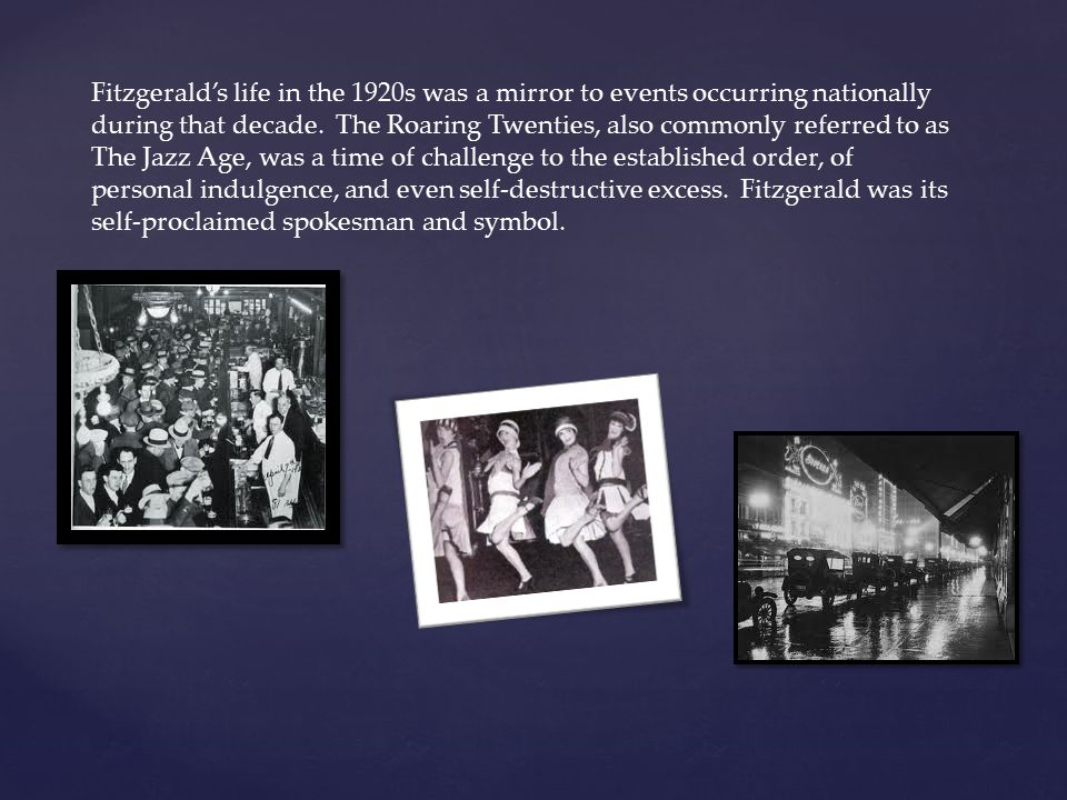 Fitzgerald's life in the 1920s was a mirror to events occurring nationally during that decade.