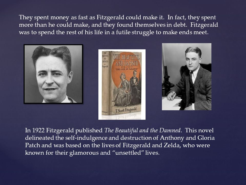 They spent money as fast as Fitzgerald could make it