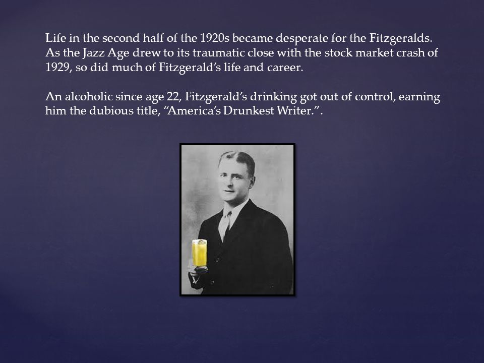 Life in the second half of the 1920s became desperate for the Fitzgeralds. As the Jazz Age drew to its traumatic close with the stock market crash of 1929, so did much of Fitzgerald's life and career.