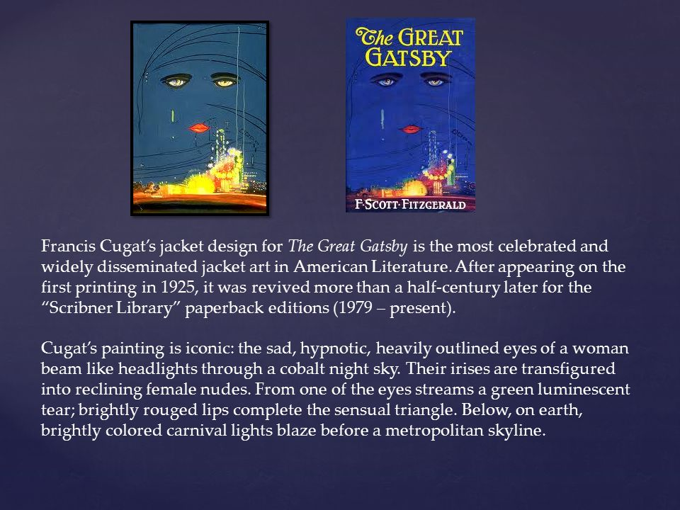Francis Cugat's jacket design for The Great Gatsby is the most celebrated and widely disseminated jacket art in American Literature.