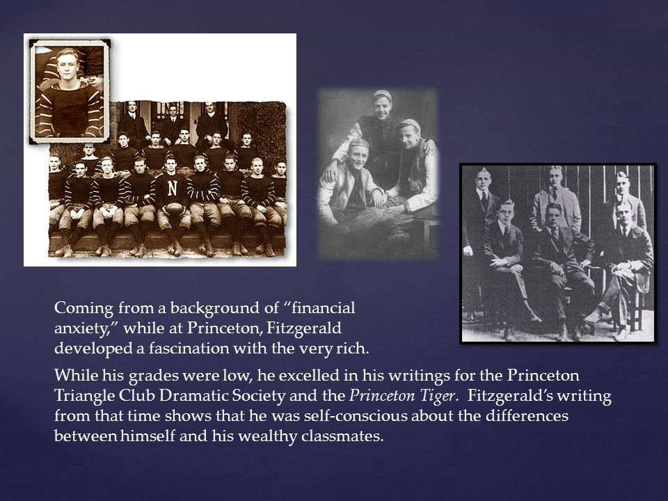 Coming from a background of financial anxiety, while at Princeton, Fitzgerald developed a fascination with the very rich.