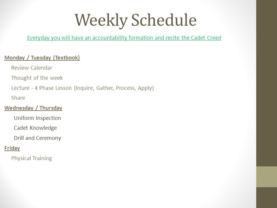Weekly Schedule Everyday you will have an accountability formation and recite the Cadet Creed. Monday / Tuesday (Textbook)