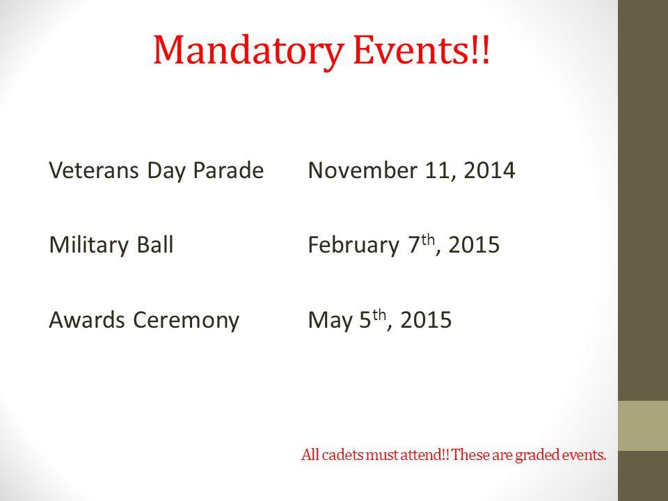 Mandatory Events!! Veterans Day Parade November 11, 2014 Military Ball February 7th, 2015 Awards Ceremony May 5th, 2015