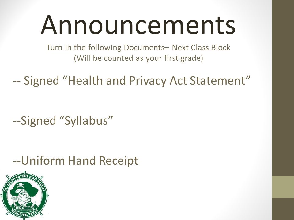 Announcements Turn In the following Documents– Next Class Block (Will be counted as your first grade)