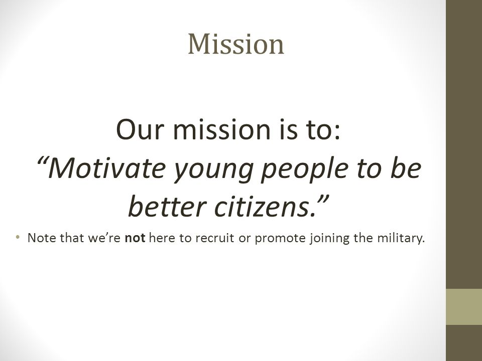 Our mission is to: Motivate young people to be better citizens.