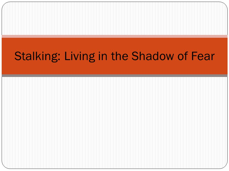 Stalking: Living in the Shadow of Fear