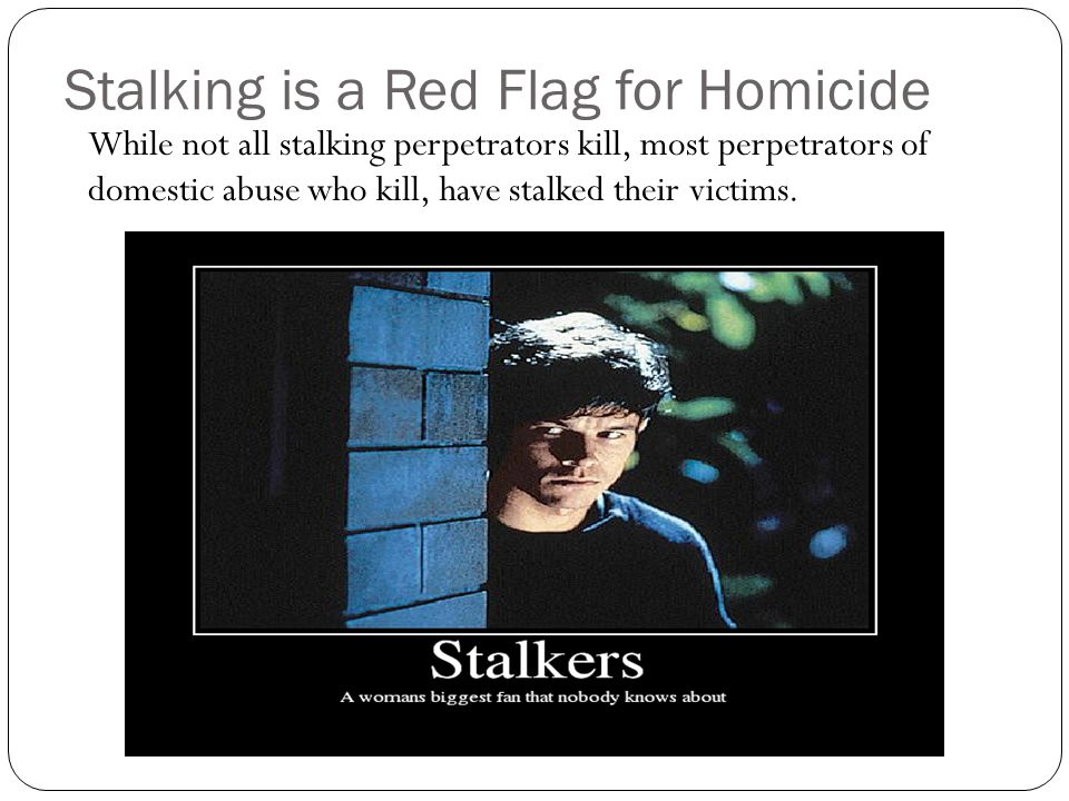 Stalking is a Red Flag for Homicide