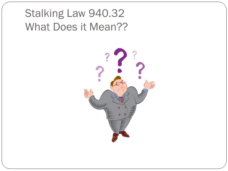 Stalking Law 940.32 What Does it Mean