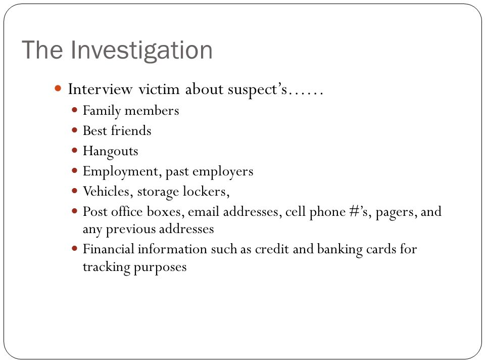 The Investigation Interview victim about suspect's…… Family members
