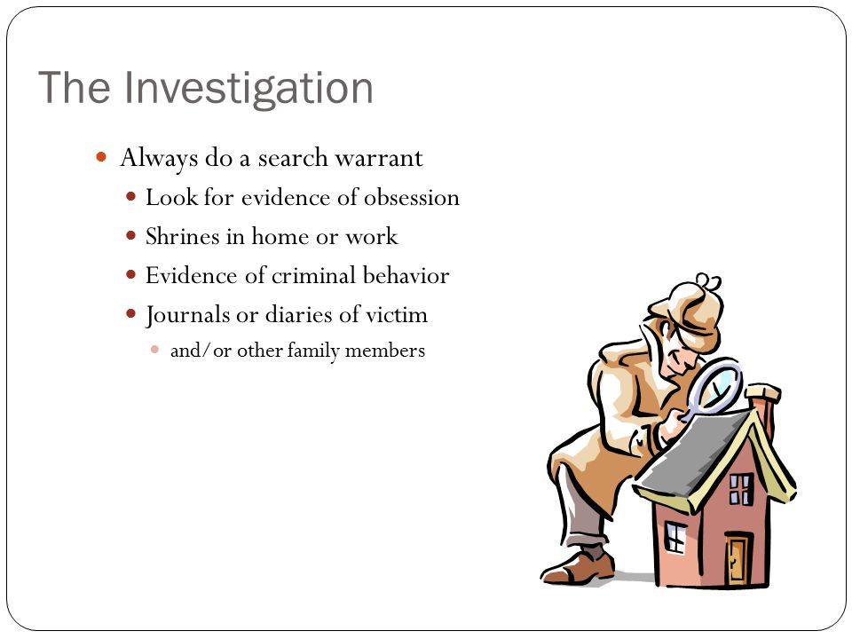 The Investigation Always do a search warrant