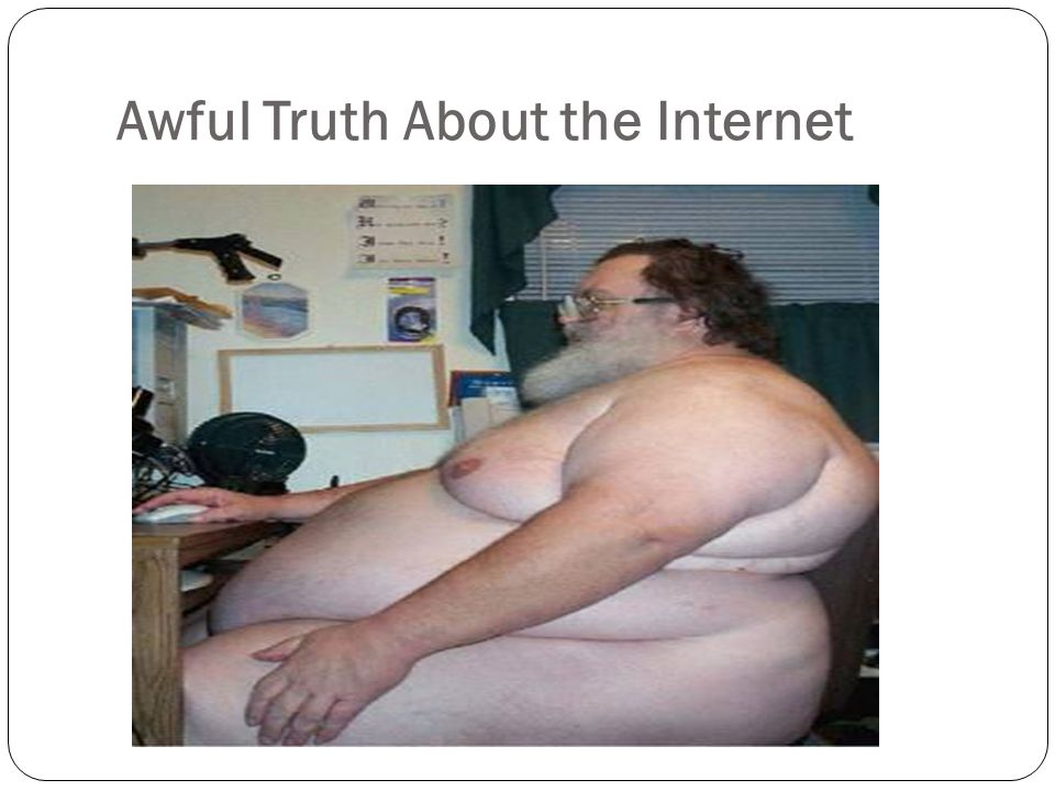 Awful Truth About the Internet