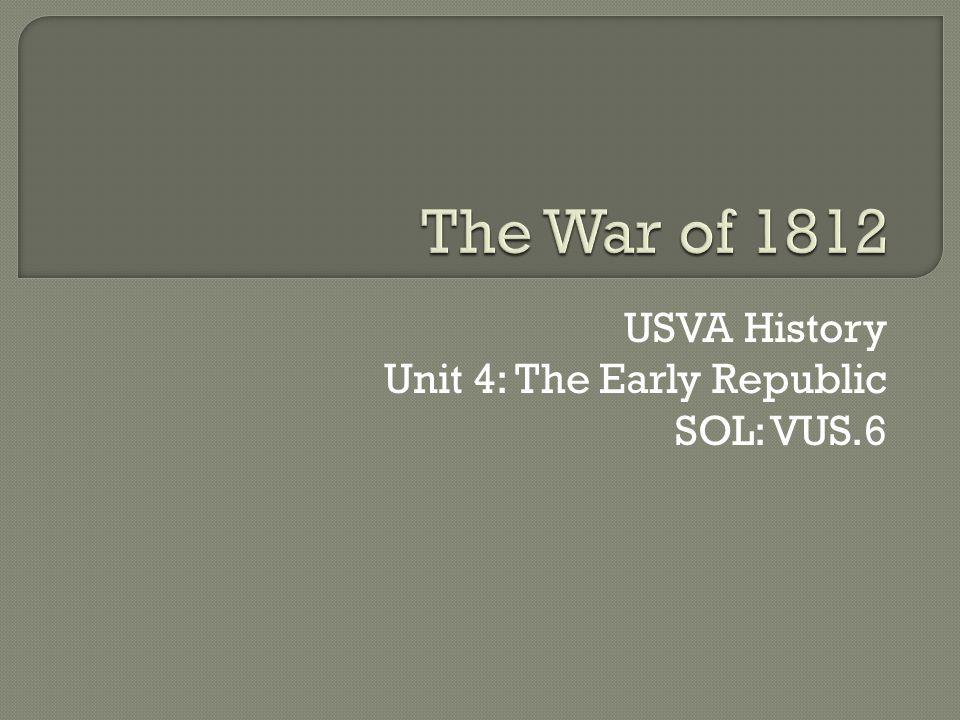 USVA History Unit 4: The Early Republic SOL: VUS.6