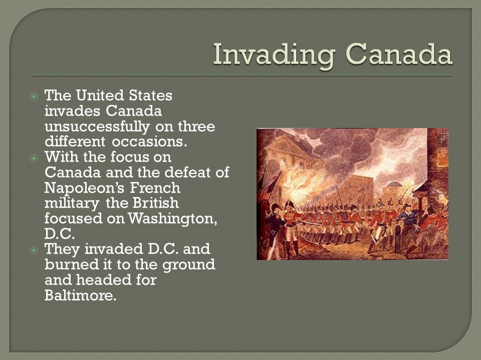 Invading Canada The United States invades Canada unsuccessfully on three different occasions.