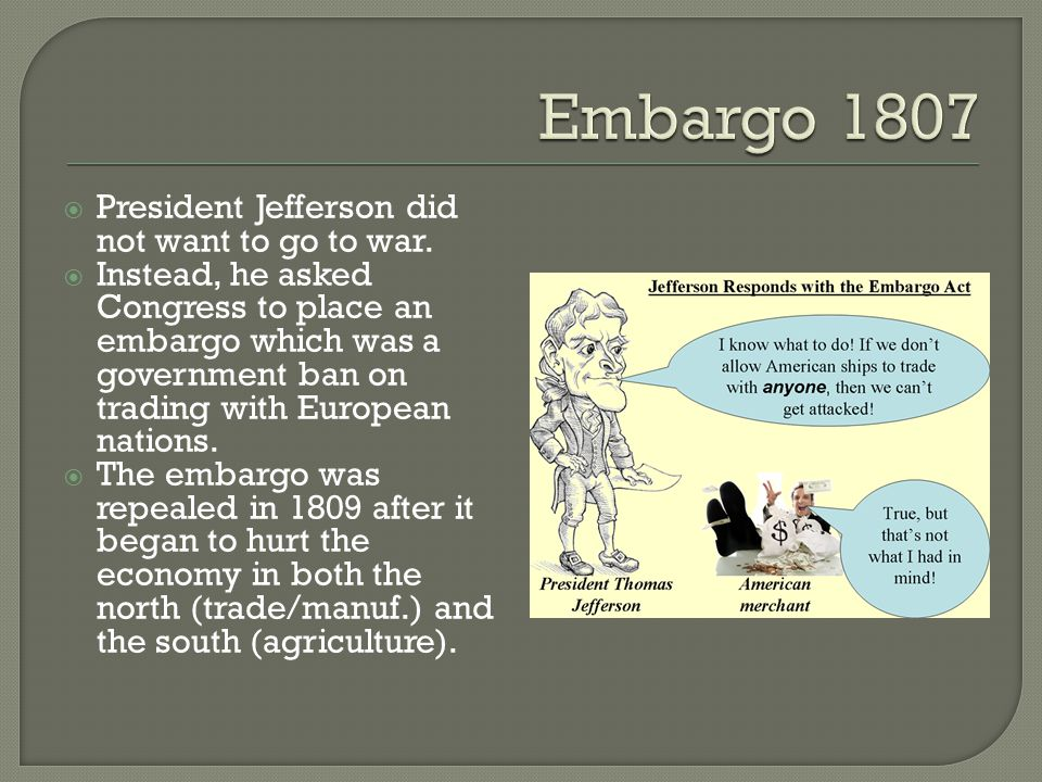 Embargo 1807 President Jefferson did not want to go to war.
