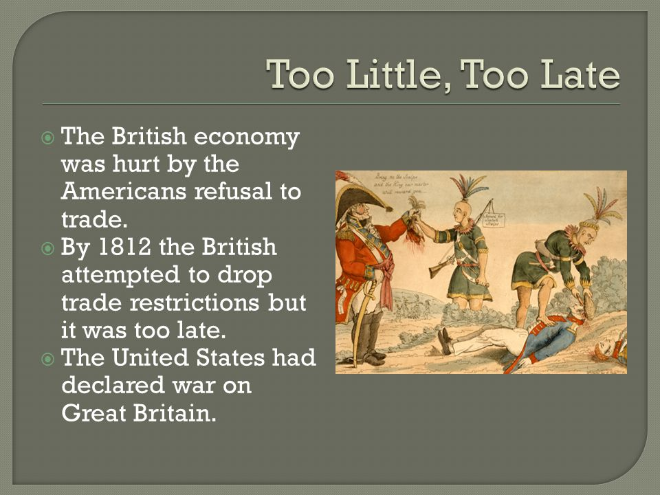 Too Little, Too Late The British economy was hurt by the Americans refusal to trade.