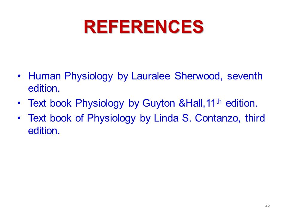 References Human Physiology by Lauralee Sherwood, seventh edition.