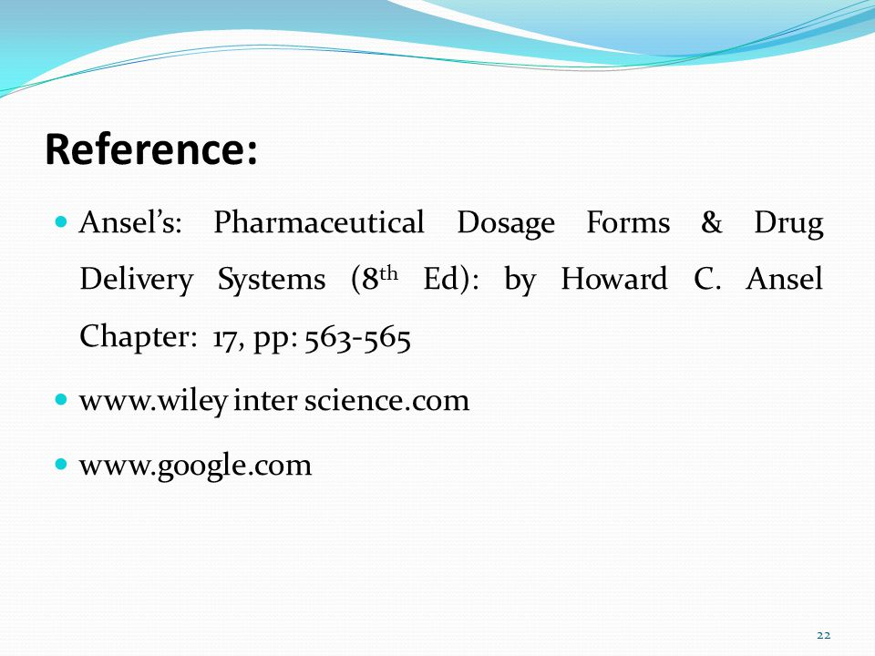 Reference: Ansel's: Pharmaceutical Dosage Forms & Drug Delivery Systems (8th Ed): by Howard C. Ansel Chapter: 17, pp: 563-565.