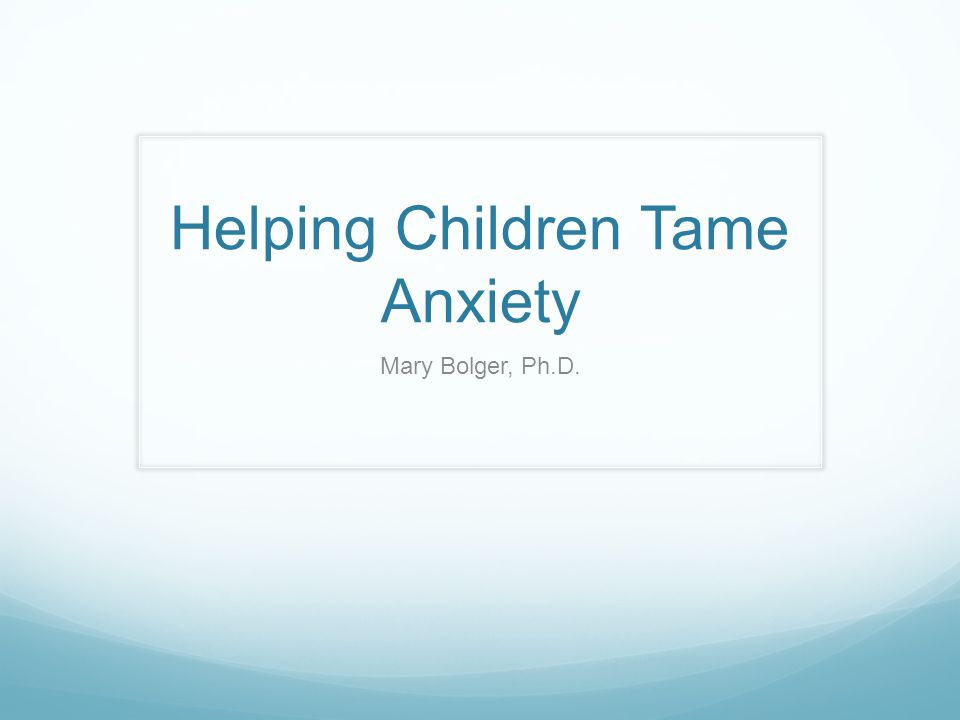 Helping Children Tame Anxiety