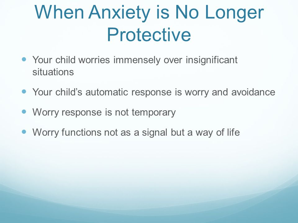 When Anxiety is No Longer Protective