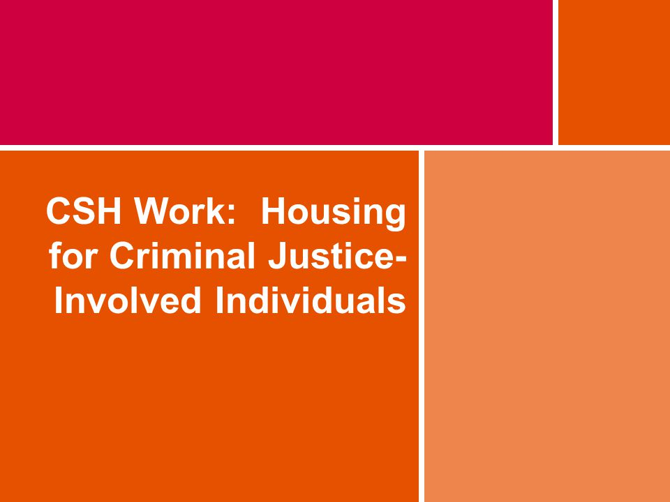 CSH Work: Housing for Criminal Justice-Involved Individuals