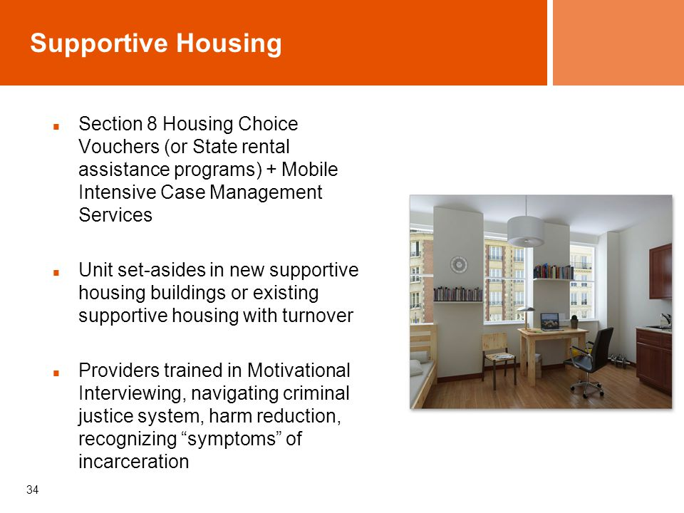 Supportive Housing Section 8 Housing Choice Vouchers (or State rental assistance programs) + Mobile Intensive Case Management Services.