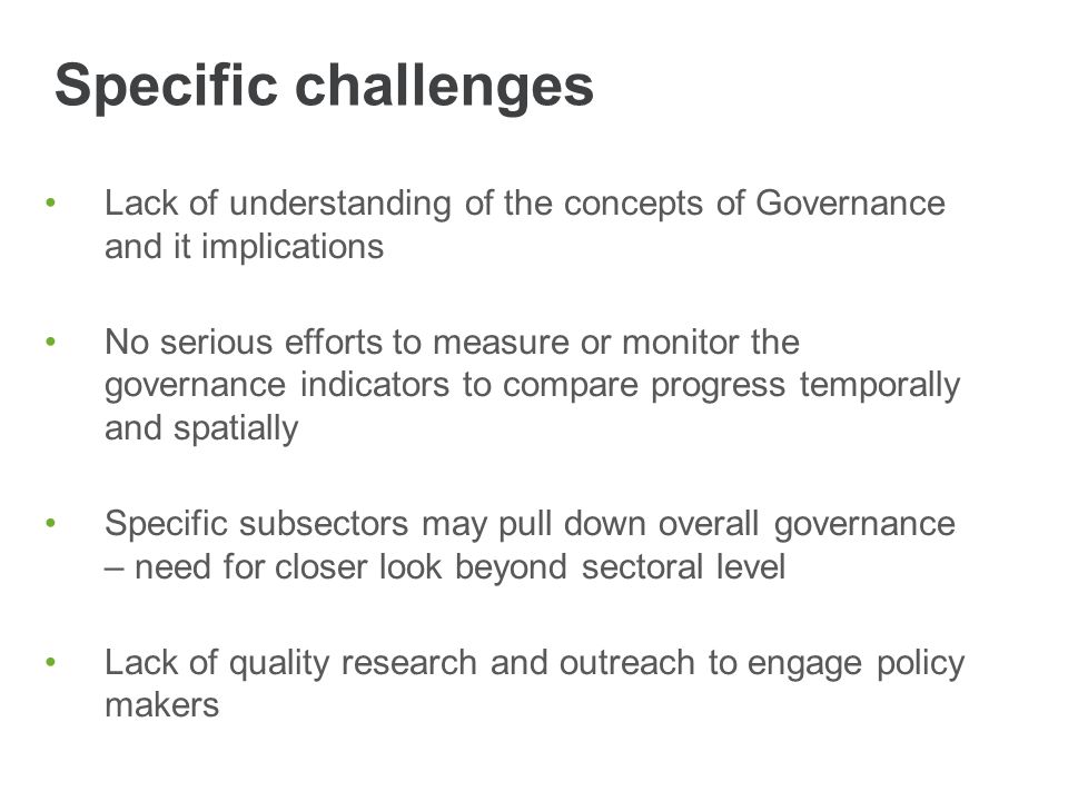 Specific challenges Lack of understanding of the concepts of Governance and it implications.