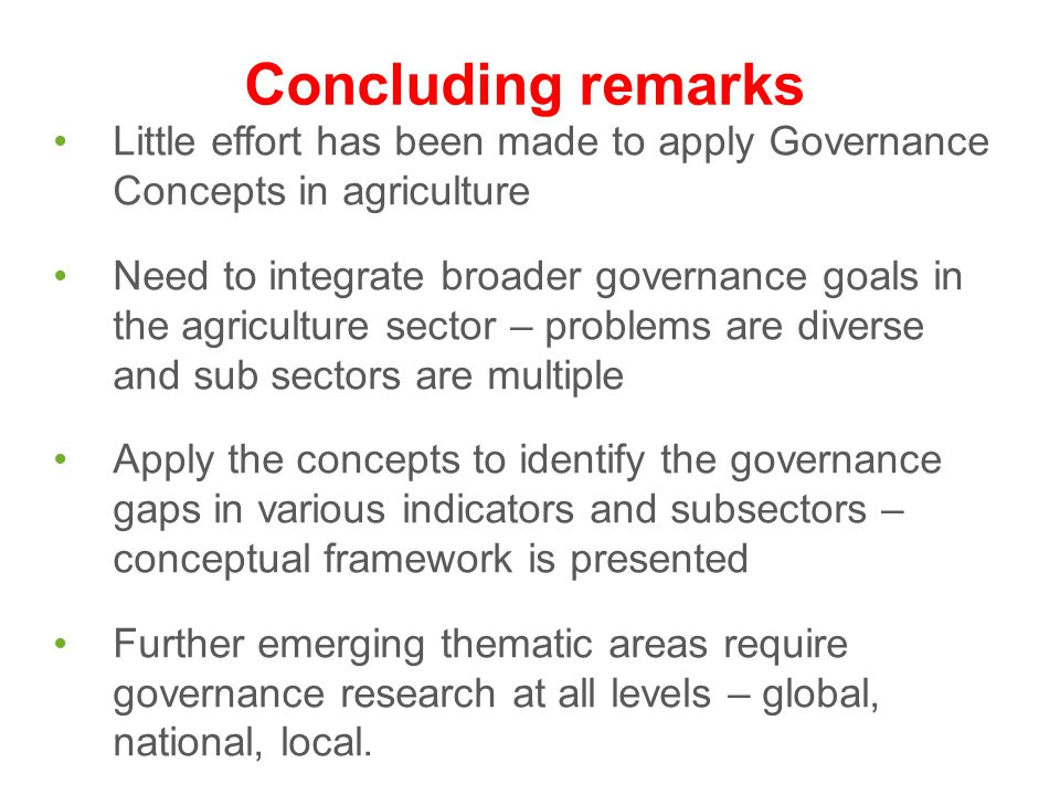 Concluding remarks Little effort has been made to apply Governance Concepts in agriculture.