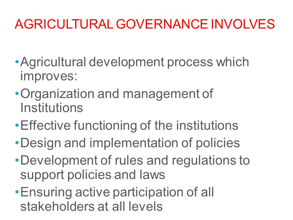 Agricultural Governance involves