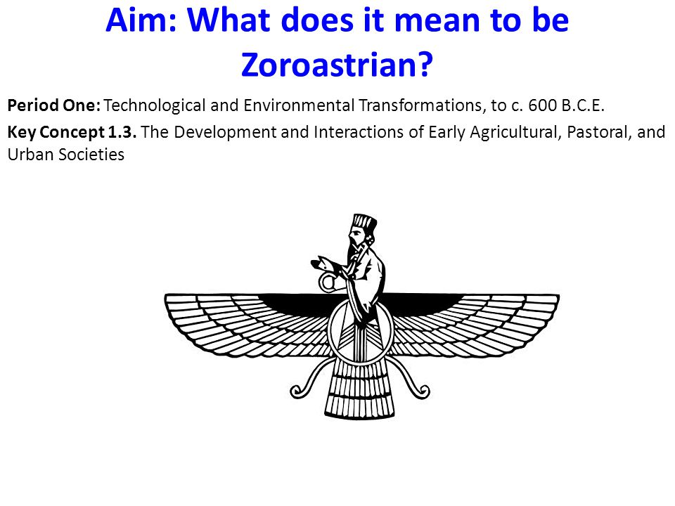 Aim: What does it mean to be Zoroastrian