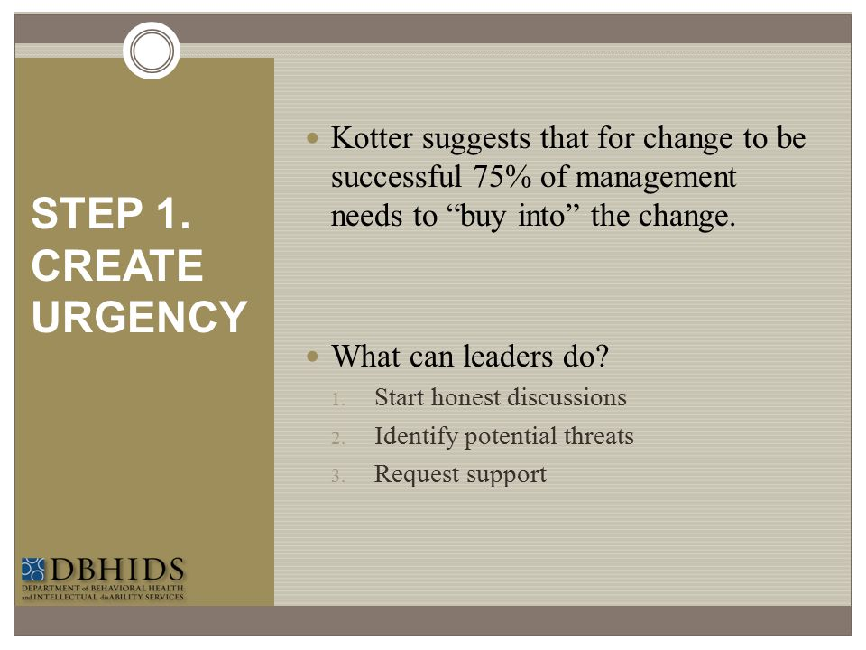 Kotter suggests that for change to be successful 75% of management needs to buy into the change.