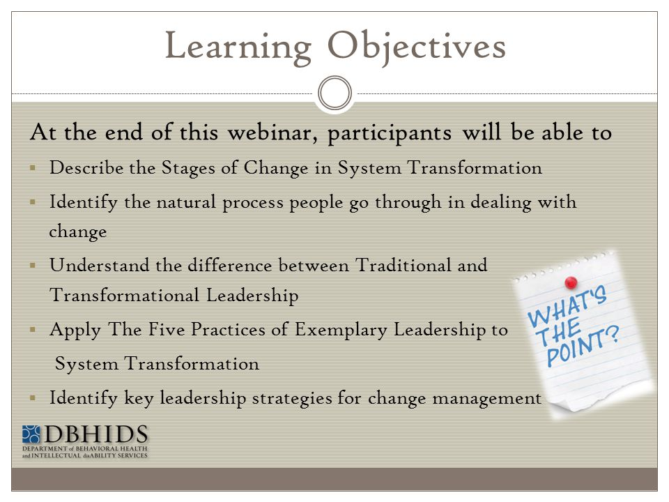 Learning Objectives At the end of this webinar, participants will be able to. Describe the Stages of Change in System Transformation.