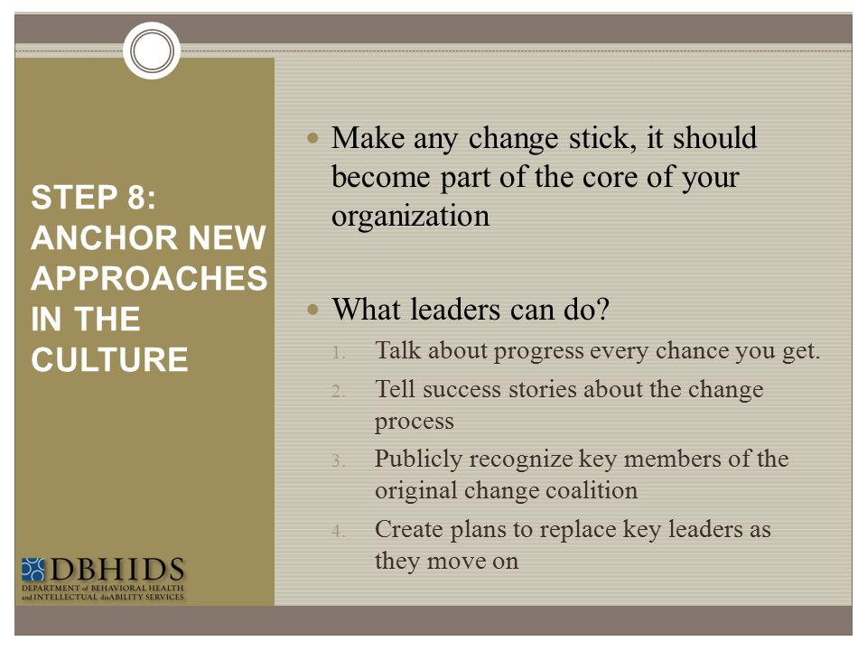 STEP 8: ANCHOR NEW APPROACHES IN THE CULTURE