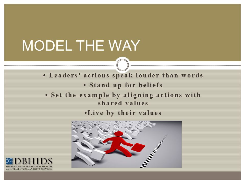 MODEL THE WAY • Leaders' actions speak louder than words