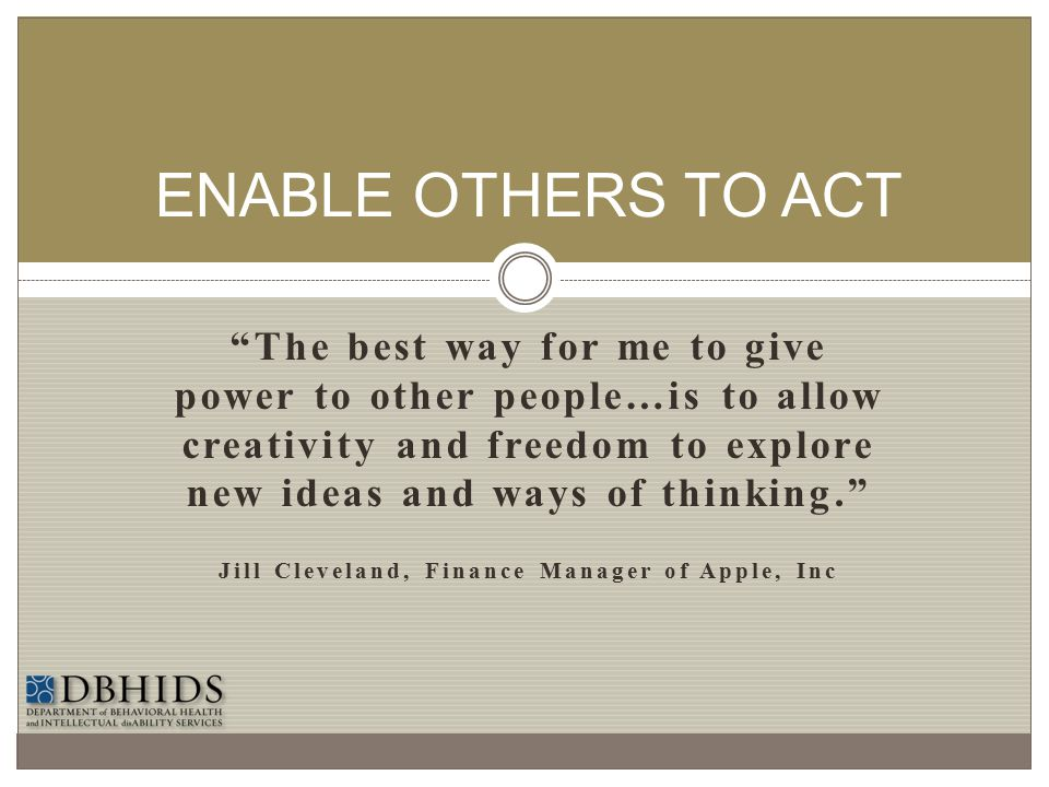 how leaders enlist and enable others to act Leaders are positive, they bring the future to life, and they enlist others in a common cause leaders challenge the process  leaders enable others to act.