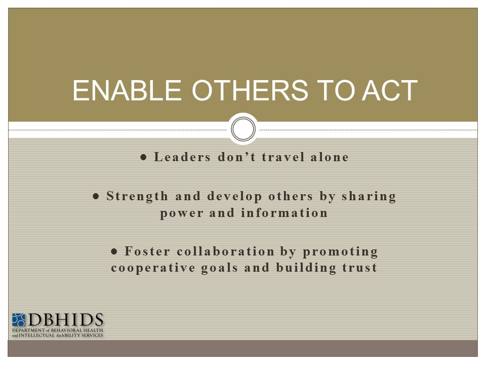 ENABLE OTHERS TO ACT ● Leaders don't travel alone