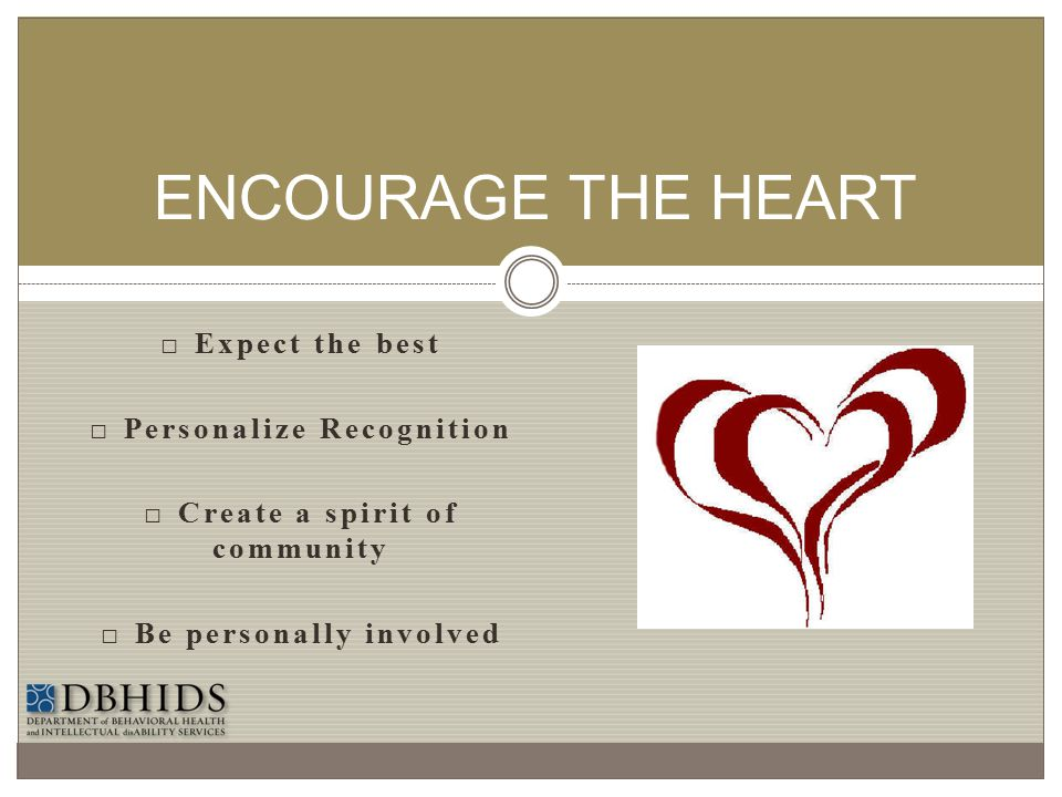 ENCOURAGE THE HEART □ Expect the best □ Personalize Recognition
