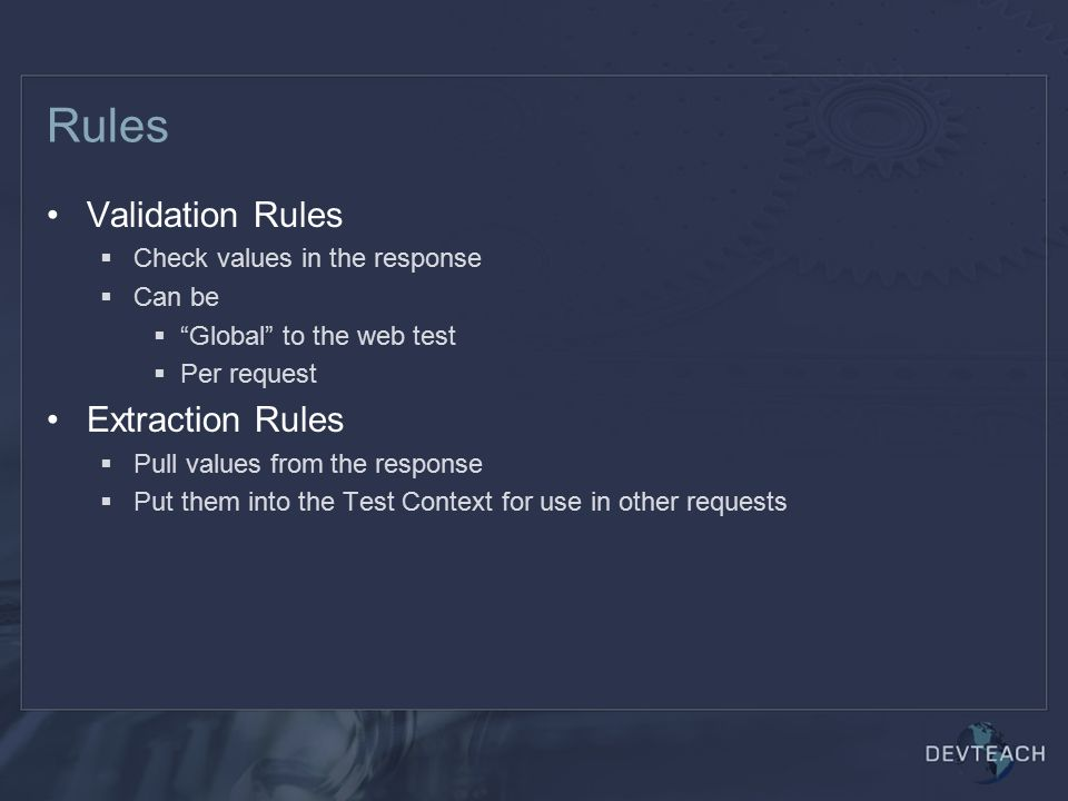 Rules Validation Rules Extraction Rules Check values in the response