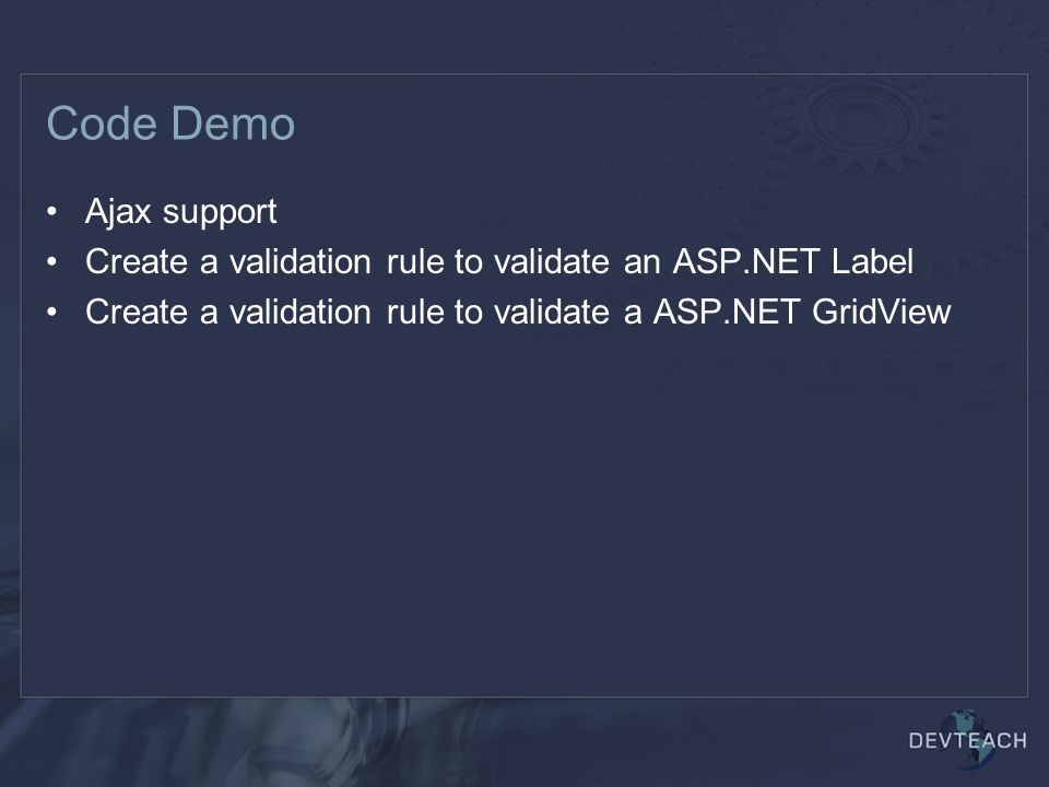 Code Demo Ajax support. Create a validation rule to validate an ASP.NET Label.