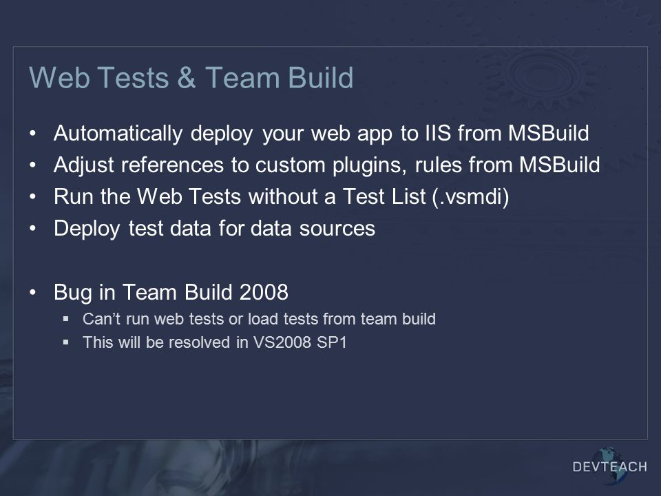 Web Tests & Team Build Automatically deploy your web app to IIS from MSBuild. Adjust references to custom plugins, rules from MSBuild.