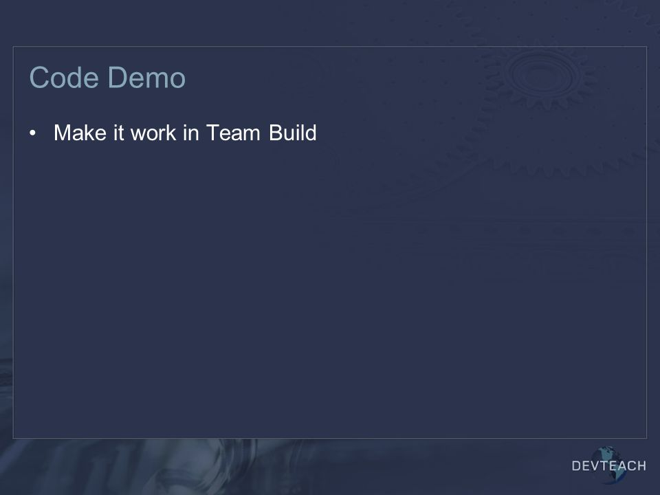 Code Demo Make it work in Team Build