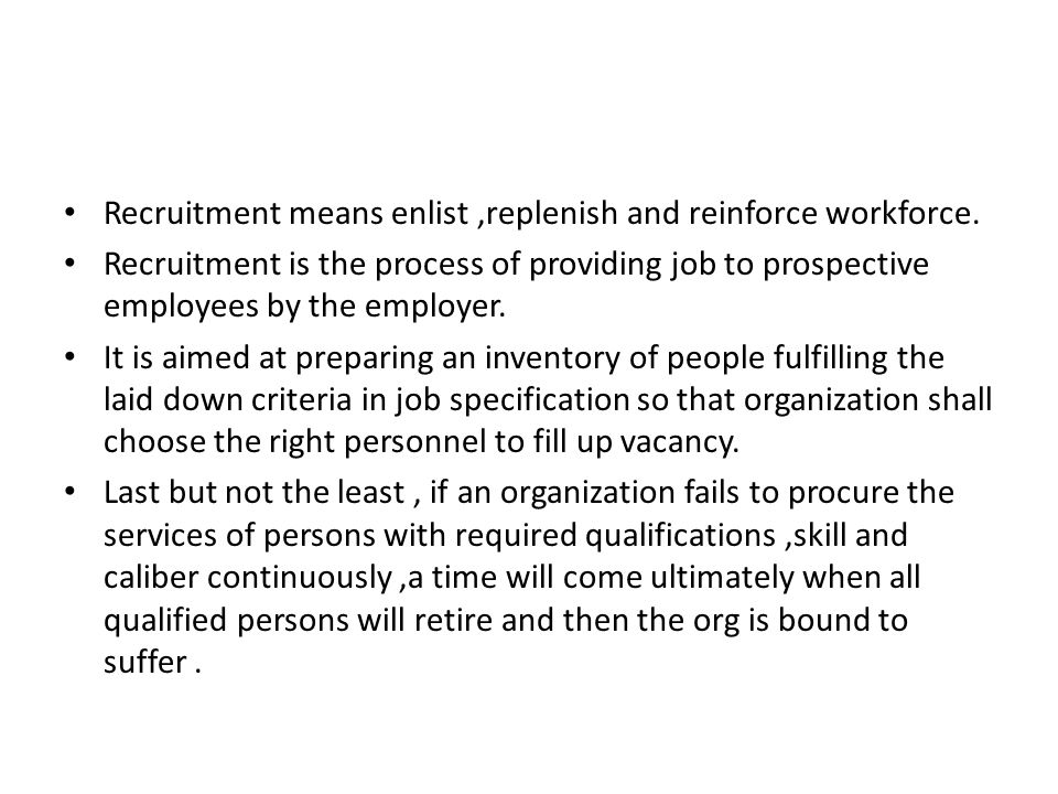Recruitment means enlist ,replenish and reinforce workforce.