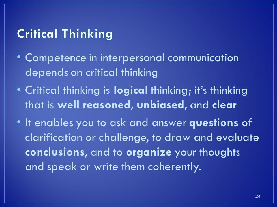 Critical Thinking Competence in interpersonal communication depends on critical thinking.