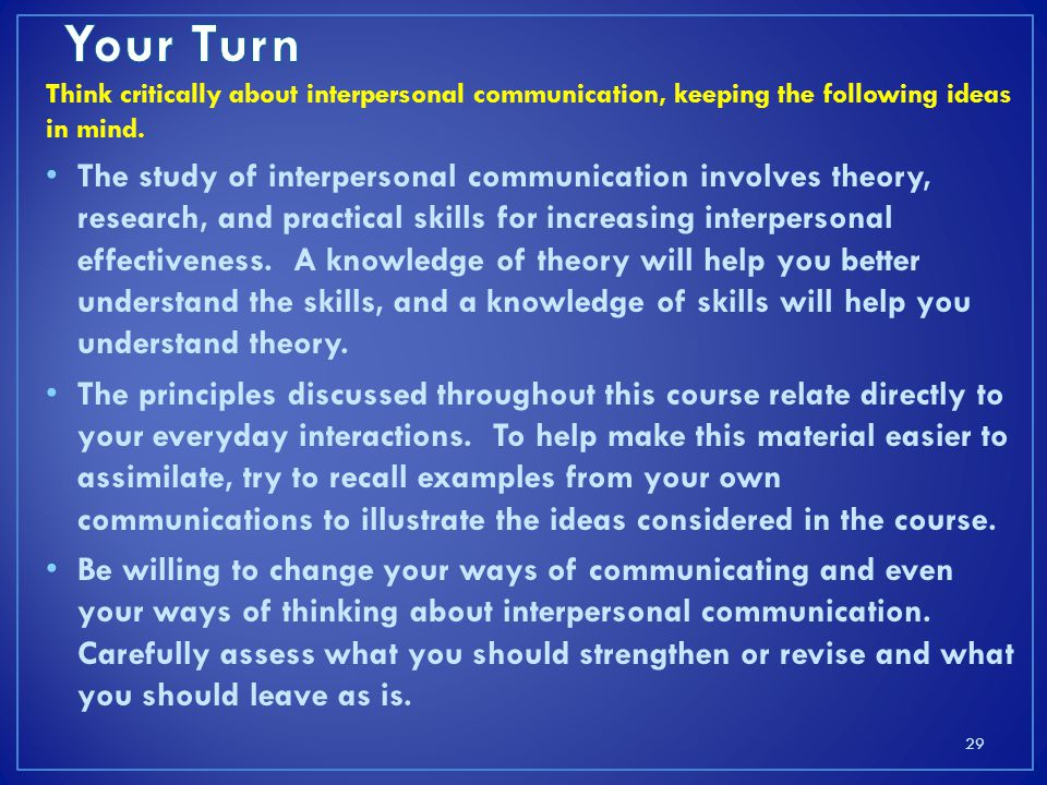 Your Turn Think critically about interpersonal communication, keeping the following ideas in mind.