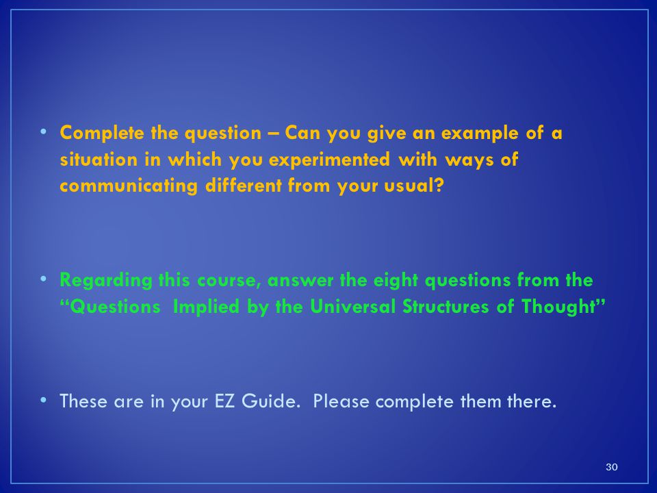 Complete the question – Can you give an example of a situation in which you experimented with ways of communicating different from your usual